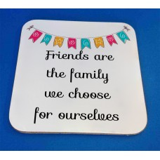 Friends Are The Family We Choose For Ourselves Decorative Coaster