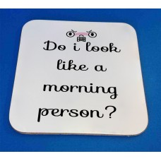 Do I Look Like A Morning Person? Decorative Coaster