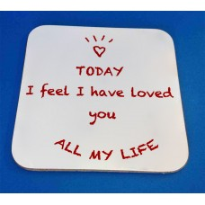 Today I Feel I Have Loved You All My Life Decorative Coaster