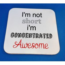 I'm Not Short I'm Concentrated Awesome Decorative Coaster