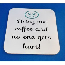 Bring Me Coffee And No One Gets Hurt! Decorative Coaster