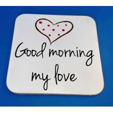 Good Morning My Love Decorative Coaster