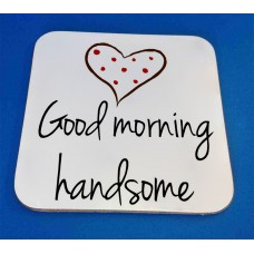 Good Morning Handsome Decorative Coaster