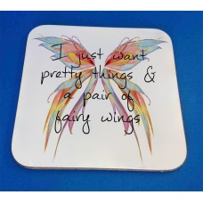 I Just Want Pretty Things And A Pair Of Fairy Wings Decorative Coaster