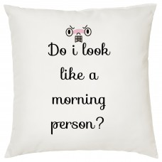 Do I Look Like A Morning Person? Decorative Cushion