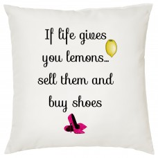If Life Gives You Lemons, Sell Them And Buy Shoes, Decorative Cushion