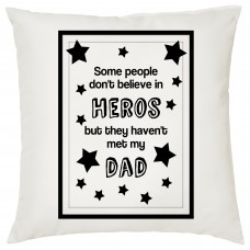 Some People Don't Believe In Heros, But they Haven't Met My Dad, Decorative Cushion