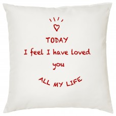 Today I Feel I Have Loved You All My Life, Decorative Cushion