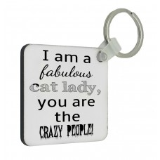 I Am A Fabulous Cat Lady You Are The Crazy People Key Ring
