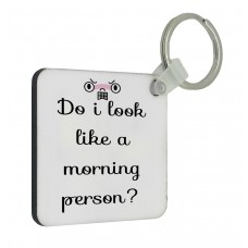 Do I Look Like A Morning Person Key Ring