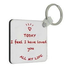 Today I Feel I Have Loved You All My Life Key Ring