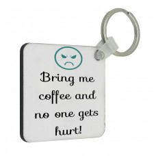 Bring Me Coffee And No One Gets Hurt Key Ring