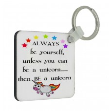 Always Be Yourself Unless You Can Be A Unicorn Key Ring