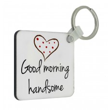 Good Morning Handsome Key Ring