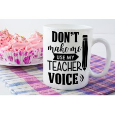 Don't Make Me Use My Teacher Voice Teacher Ceramic Mug