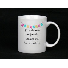 Friends Are The Family We Choose For Ourselves, Mug