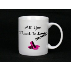 All You Need Is Shoes Ceramic Mug