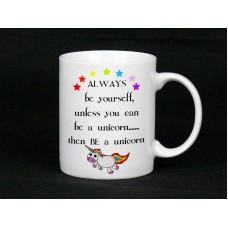 Always be yourself unless you can be a unicorn then BE a unicorn, Ceramic Mug