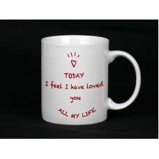 Today I Feel I Have Loved You All My Life Mug