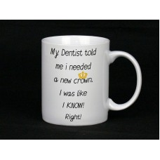 My Dentist Told Me I Needed A New Crown Mug