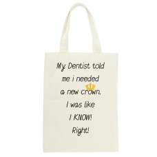 My Dentist Said I Need A New Crown, Tote Bag