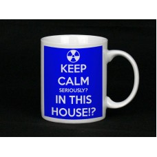 Keep Calm Seriously? In This House?! Ceramic Mug