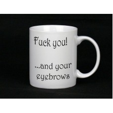 Fuck You And Your Eyebrows Ceramic Mug