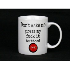 Don't Make Me Press My Fuck It Button Mug