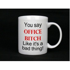 You Say Office Bitch Like It's A Bad Thing, Ceramic Mug